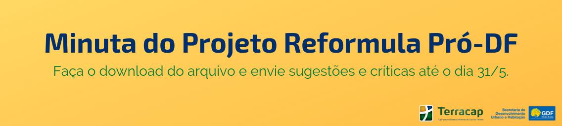 Aberto prazo para sugestões e críticas ao Projeto Reformula Pró-DF